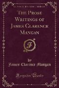 The Prose Writings of James Clarence Mangan (Classic Reprint)