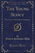The Young Scout: The Story of a West Point Lieutenant (Classic Reprint)