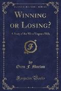 Winning or Losing?: A Story of the West Virginia Hills (Classic Reprint)