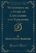 Wenderholme a Story of Lancashire and Yorkshire, Vol. 2 of 3 (Classic Reprint)