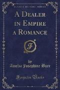 A Dealer in Empire a Romance (Classic Reprint)