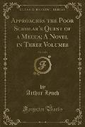 Approaches the Poor Scholar's Quest of a Mecca; A Novel in Three Volumes, Vol. 3 of 3 (Classic Reprint)