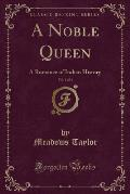 A Noble Queen, Vol. 1 of 3: A Romance of Indian History (Classic Reprint)