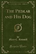 The Pedlar and His Dog (Classic Reprint)