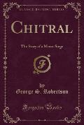 Chitral: The Story of a Minor Siege (Classic Reprint)