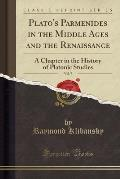 Plato's Parmenides in the Middle Ages and the Renaissance, Vol. 7: A Chapter in the History of Platonic Studies (Classic Reprint)
