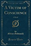 A Victim of Conscience: A Novel (Classic Reprint)