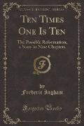 Ten Times One Is Ten: The Possible Reformation, a Story in Nine Chapters (Classic Reprint)