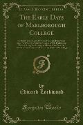 The Early Days of Marlborough College: Or Public School Life Between Forty and Fifty Years Ago; To Which Is Added a Glimpse of Old Haileybury; Patna D