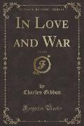In Love and War, Vol. 1 of 3 (Classic Reprint)