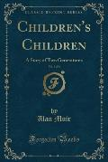 Children's Children, Vol. 3 of 3: A Story of Two Generations (Classic Reprint)