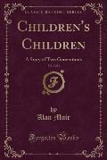 Children's Children, Vol. 2 of 3: A Story of Two Generations (Classic Reprint)