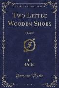 Two Little Wooden Shoes: A Sketch (Classic Reprint)