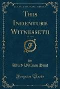 This Indenture Witnesseth, Vol. 3 of 3 (Classic Reprint)