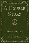 A Double Story (Classic Reprint)