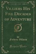 Villiers His Five Decades of Adventure, Vol. 2 (Classic Reprint)