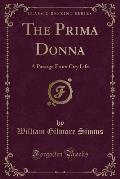The Prima Donna: A Passage from City Life (Classic Reprint)