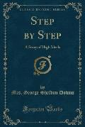 Step by Step: A Story of High Ideals (Classic Reprint)