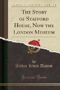 The Story of Stafford House, Now the London Museum (Classic Reprint)