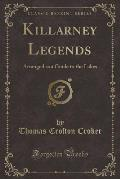 Killarney Legends: Arranged as a Guide to the Lakes (Classic Reprint)
