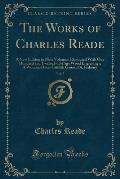 The Works of Charles Reade, Vol. 7: A New Edition in Nine Volumes, Illustrated with One Hundred and Twelve Full-Page Wood Engravings; A Woman-Hater Gr