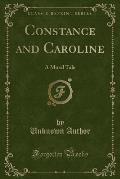 Constance and Caroline: A Moral Tale (Classic Reprint)