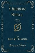Oberon Spell, Vol. 2 of 3: A Novel (Classic Reprint)