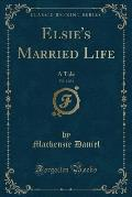 Elsie's Married Life, Vol. 1 of 3: A Tale (Classic Reprint)