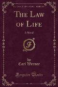 The Law of Life: A Novel (Classic Reprint)