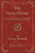 The Short-Story: Specimens Illustrating Its Development; Edited with Introduction and Notes (Classic Reprint)
