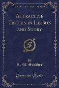 Attractive Truths in Lesson and Story (Classic Reprint)