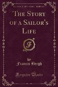 The Story of a Sailor's Life (Classic Reprint)