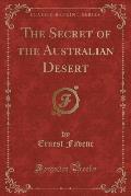 The Secret of the Australian Desert (Classic Reprint)