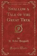 Swallow a Tale of the Great Trek (Classic Reprint)