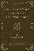Shellproof Mack an American Fighting Story (Classic Reprint)