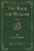 The Race for Wealth, Vol. 1 of 3: A Novel (Classic Reprint)