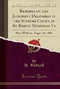 Remarks on the Judgment Delivered in the Supreme Court, in Re Bishop Merriman vs: Dean Williams, August 26, 1880 (Classic Reprint)