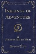 Inklings of Adventure, Vol. 2 of 2 (Classic Reprint)