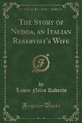 The Story of Nedda, an Italian Reservist's Wife (Classic Reprint)