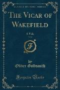 The Vicar of Wakefield, Vol. 1: A Tale (Classic Reprint)
