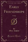 Early Friendships: A Tale (Classic Reprint)
