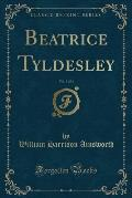 Beatrice Tyldesley, Vol. 3 of 3 (Classic Reprint)