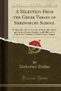 A Selection from the Greek Verses of Shrewsbury School (Classic Reprint)