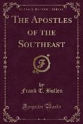 The Apostles of the Southeast (Classic Reprint)