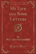 My Life and Some Letters (Classic Reprint)