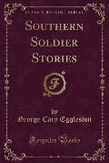 Southern Soldier Stories (Classic Reprint)