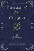 Tourmalin's Time Cheques (Classic Reprint)