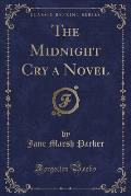 The Midnight Cry a Novel (Classic Reprint)