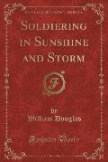 Soldiering in Sunshine and Storm (Classic Reprint)