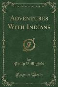 Adventures with Indians (Classic Reprint)